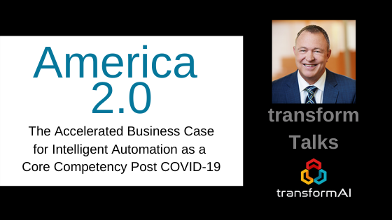 America 2.0 - The Business Case for Intelligent Automation as a Core Competency Post COVID-19